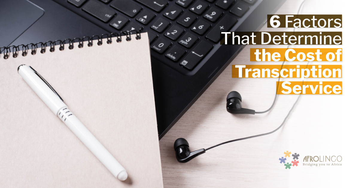 6 Factors that Determine the Transcription Service Cost